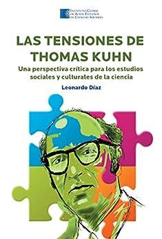 Las Tensiones de Thomas Kuhn: Una perspectiva crítica para