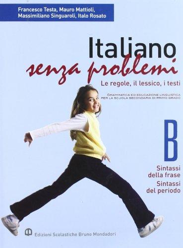 Italiano senza problemi. Vol. B: Sintassi della frase-Sintassi del periodo. Per la Scuola media