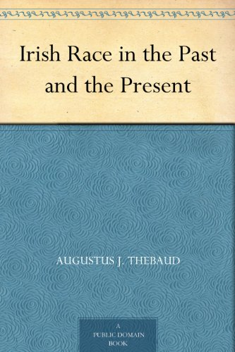 Irish Race in the Past and the Present (English Edition) par  Augustus J. Thebaud