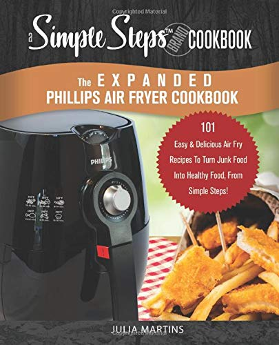 The Expanded Phillips Air Fryer Cookbook, a Simple Steps Brand Cookbook: 101 Easy Bread Making Recipes & Ideas, Including Pizza, Rolls, Gluten-Free & ... Air Fryer Cookbooks, Philips Airfyer, Band 1)