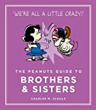 The Peanuts Guide to Brothers and Sisters: Peanuts Guide to Life
