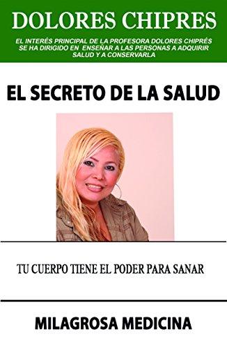 EL SECRETO DE LA SALUD: el gran libro de los secretos de la salud por MARIA DOLORES CHIPRES SOTO