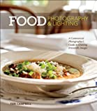 Food Photography & Lighting: A Commercial Photographer's Guide to Creating Irresistible Images