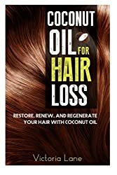 Coconut Oil For Hair Loss: Restore. Renew. And Regenerate Your Hair With Coconut Oil (Hair Regrowth - Essential Oils - Natural Cures - Herbal Remedies) by Victoria Lane (2014-11-22)