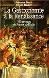 La Gastronomie à la Renaissance - 100 recettes de France et d'Italie de Françoise Sabban (26 novembre 1997) Relié - 26/11/1997