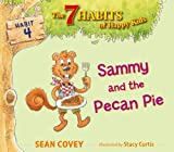 Sammy and the Pecan Pie: Habit 4 (The 7 Habits of Happy Kids) by Sean Covey (2013-08-27)