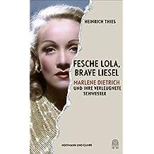 Fesche Lola, brave Liesel: Marlene Dietrich und ihre verleugnete Schwester