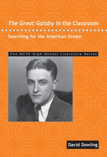 The Great Gatsby in the Classroom: Searching for the American Dream (Ncte High School Literature Series) por David Dowling
