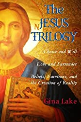 The Jesus Trilogy: Choice and Will / Love and Surrender / Beliefs, Emotions, and the Creation of Reality by Gina Lake (2014-10-15)
