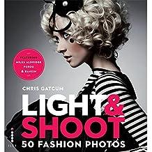 Light & Shoot 50 Fashion Photos by Chris Gatcum (2011-05-23)