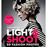 Light & Shoot 50 Fashion Photos by Chris Gatcum (2011-05-23)