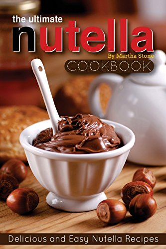 the-ultimate-nutella-cookbook-delicious-and-easy-nutella-recipes-nutella-snack-and-drink-recipes-for