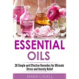 Essential Oils: 20 Simple And Effective Remedies For Ultimate Stress And Anxiety Relief (Essential Oil, Aromatherapy, Remedies, Stress, Anxiety, Anger, Frustration,) (English Edition)