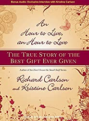 An Hour to Live, an Hour to Love: The True Story of the Best Gift Ever Given by Richard Carlson (2008-01-15)