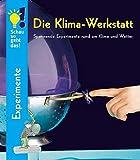 Die Klima-Werkstatt: Spannende Experimente rund um Klima und Wetter -