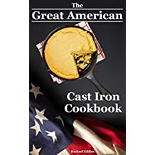 The Great American Cast Iron Cookbook: Delicious Cast Iron Skillet/Cookware Recipes & Care Guide (English Edition)