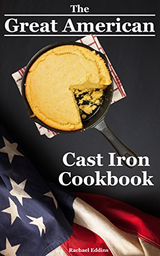 the-great-american-cast-iron-cookbook-delicious-cast-iron-skillet-cookware-recipes-care-guide