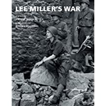 Lee Miller's War: Photographer and Correspondent with the Allies in Europe 1944-45