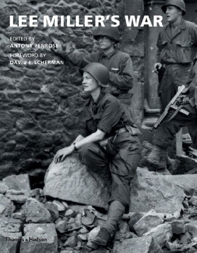 Lee Miller's War: Photographer and Correspondent with the Allies in Europe 1944-45 por Antony Penrose