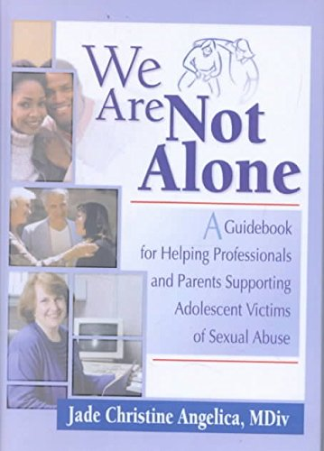 [(We are Not Alone : A Guidebook for Helping Professionals and Parents Supporting Adolescent Victims of Sexual Abuse)] [By (author) Jade Christine Angelica] published on (February, 2002)