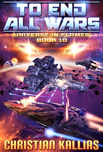 Into the Fire Part II: To End All Wars (Universe in Flames Book 10)