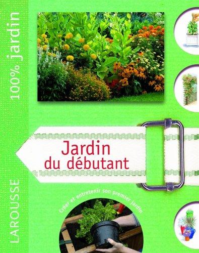 Jardin du débutant : Le guide indispensable pour créer et entretenir son premier jardin