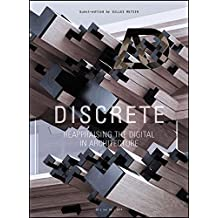 Discrete: Reappraising the Digital in Architecture