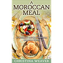 A Moroccan Meal: 25 Authentic and Mouthwatering Moroccan Dishes (English Edition)
