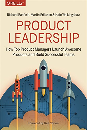 Product Leadership: How Top Product Managers Launch Awesome Products and Build Successful Teams (English Edition)