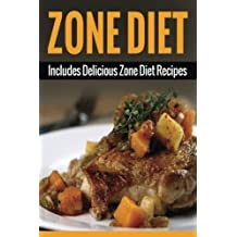 Zone Diet: Includes Zone Diet Recipes (Zone Diet, Zone Diet For Weight Loss) (Volume 1) by A.J. Parker (2014-11-10)