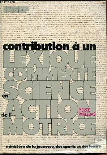 Contribution à un lexique commenté en science de l'action motrice par Pierre Parlebas