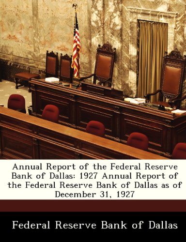 Annual Report of the Federal Reserve Bank of Dallas: 1927 Annual Report of the Federal Reserve Bank of Dallas as of December 31, 1927