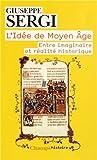 L'idée de Moyen Age : Entre imaginaire et réalité historique