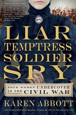By Abbott, Karen ( Author ) [ Liar, Temptress, Soldier, Spy: Four Women Undercover in the Civil War By Sep-2014 Hardcover