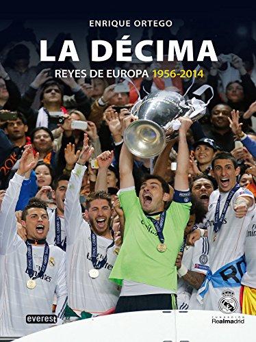 Real Madrid. La Décima (Reyes de Europa 1956-2014) (Biografías Real Madrid) por Enrique Ortego