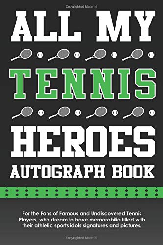 All My Tennis Heroes Autograph Book: For the Fans of Famous and Undiscovered Tennis Players, who dream to have memorabilia filled with their athletic ... and pictures. (All My Heroes Autograph Book) por Eventful Books