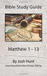 Bible Study Guide -- Matthew 1 - 13: Good Questions Have Groups Talking: Volume 35 by Josh Hunt (2015-11-14)