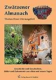 Zwätzener Almanach: Geschichte und Geschichten, Bilder und Dokumente aus alten und neuen Tagen