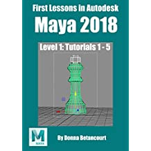 First Lessons in Autodesk Maya 2018: Level 1: Tutorials 1 - 5 (English Edition)