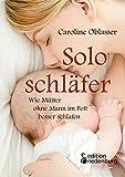 Soloschläfer - Wie Mütter ohne Mann im Bett besser schlafen: Der humorvolle Schlaf-Ratgeber für alle müden Mamas und Papas