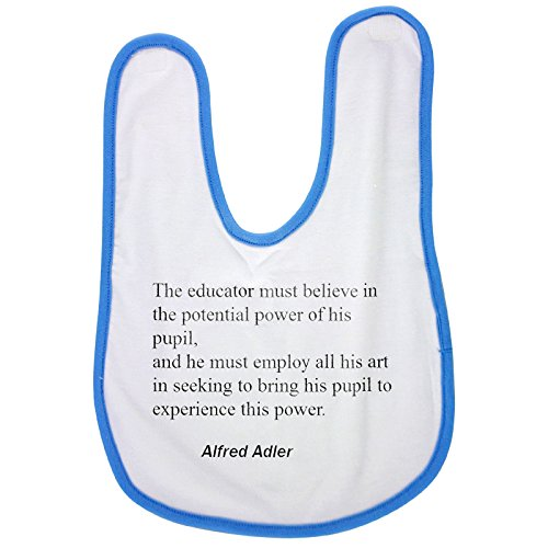Blue baby bib with The educator must believe in the potential power of his pupil, and he must employ all his art in seeking to bring his pupil to experience this power.
