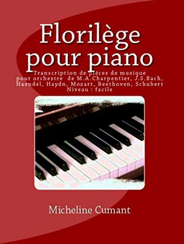 florilege pour piano transcriptions de pieces de musique pour orchestre epoque barique epoque classique epoque romantique