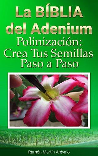 La Bíblía del Adenium: Polinización. Crea Tus Semillas Paso a Paso (La Bíblia del Adenium nº 3)