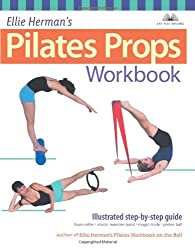 Ellie Herman's Pilates Props Workbook: Step-By-Step Guide With over 350 Photos