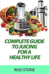 Complete Guide to Juicing for a Healthy Life (Healthy Food Series Book 7) (English Edition)