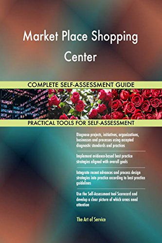 Market Place Shopping Center All-Inclusive Self-Assessment - More than 700 Success Criteria, Instant Visual Insights, Comprehensive Spreadsheet Dashboard, Auto-Prioritized for Quick Results