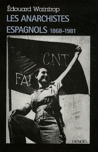 Les anarchistes espagnols: (1868-1981) par Édouard Waintrop