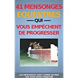 41 MENSONGES ÉQUESTRES QUI VOUS EMPÊCHENT DE PROGRESSER