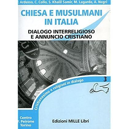 Chiesa E Musulmani In Italia. Dialogo Interreligioso E Annuncio Cristiano