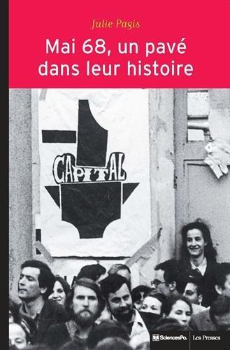 Mai 68, un pavé dans leur histoire : Evénements et socialisation politique par Julie Pagis